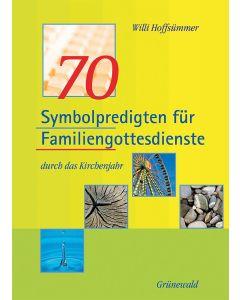 70 Symbolpredigten für Familiengottesdienste durch das Kirchenjahr