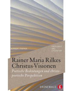 Rainer Maria Rilkes Christus-Visionen