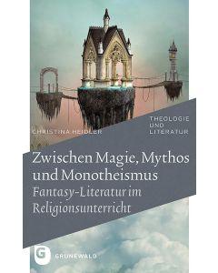 Zwischen Magie, Mythos und Monotheismus
