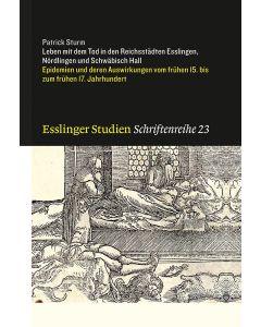 Leben mit dem Tod in den Reichsstädten Esslingen, Nördlingen und Schwäbisch Hall