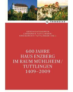 600 Jahre Haus Enzberg im Raum Mühlheim / Tuttlingen 1409–2009