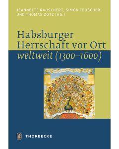 Habsburger Herrschaft vor Ort – weltweit (1300–1600)