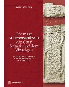 Die frühe Marmorskulptur von Chur, Schänis und dem Vinschgau (Mals, Glurns, Kortsch, Göflan, Burgeis und Schloss Tirol)