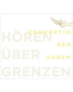 Conceptio per aurem. Hören über Grenzen