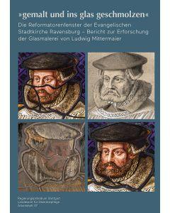 »gemalt und ins glas geschmolzen« - Die Reformatorenfenster der Evangelischen Stadtkirche Ravensburg