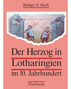 Der Herzog in Lotharingien im 10. Jahrhundert