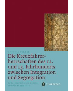 Die Kreuzfahrerherrschaften des 12. und 13. Jahrhunderts zwischen Integration und Segregation