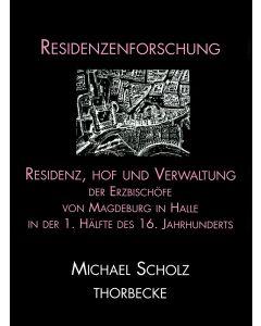Residenz, Hof und Verwaltung der Erzbischöfe von Magdeburg in Halle in der ersten Hälfte des 16. Jahrhunderts