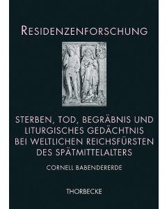 Sterben, Tod, Begräbnis und liturgisches Gedächtnis bei weltlichen Reichsfürsten des Spätmittelalters