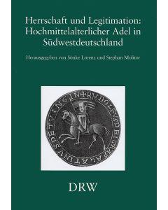 Herrschaft und Legitimation: Hochmittelalterlicher Adel in Südwestdeutschland