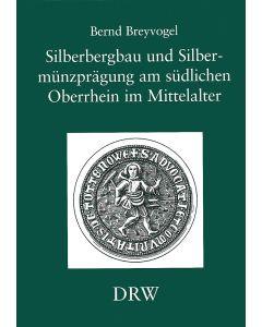 Silberbergbau und Silbermünzprägung am südlichen Oberrhein im Mittelalter
