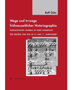 Wege und Irrwege frühneuzeitlicher Historiographie