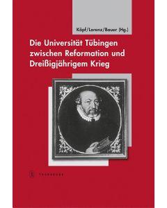 Die Universität Tübingen zwischen Reformation und Dreißigjährigem Krieg