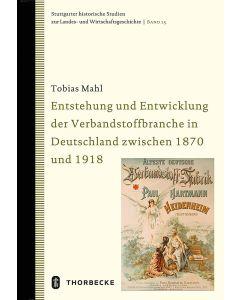 Entstehung und Entwicklung der Verbandstoffbranche in Deutschland zwischen 1870 und 1918