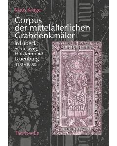 Corpus der mittelalterlichen Grabdenkmäler in Lübeck, Schleswig, Holstein und Lauenburg (1100–1600)