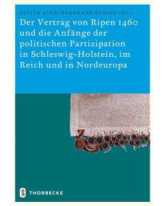 Der Vertrag von Ripen 1460 und die Anfänge der politischen Partizipation in Schleswig-Holstein, im Reich und in Nordeuropa