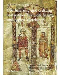 Überlieferung und Geltung normativer Texte des frühen und hohen Mittelalters