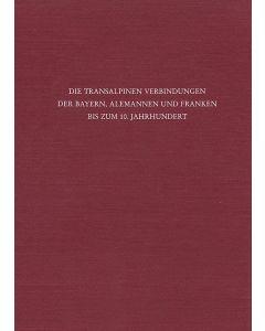Die transalpinen Verbindungen der Bayern, Alemannen und Franken bis zum 10. Jahrhundert