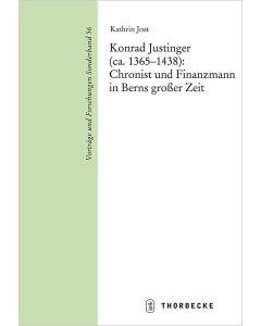 Konrad Justinger (ca. 1365–1438): Chronist und Finanzmann in Berns großer Zeit