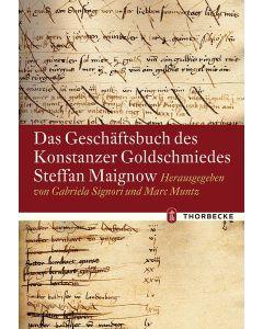 Das Geschäftsbuch des Konstanzer Goldschmiedes Steffan Maignow