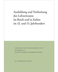 Ausbildung und Verbreitung des Lehnswesens im Reich und in Italien im 12. und 13. Jahrhundert
