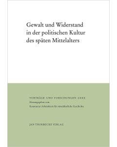 Gewalt und Widerstand in der politischen Kultur des späten Mittelalters