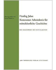50 Jahre Konstanzer Arbeitskreis für mittelalterliche Geschichte