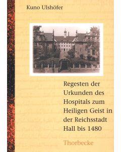 Regesten der Urkunden des Hospitals zum Heiligen Geist in der Reichsstadt Hall bis 1480