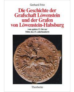 Die Geschichte der Grafschaft Löwenstein und der Grafen von Löwenstein-Habsburg vom späten 13. bis zur Mitte des 15. Jahrhunderts