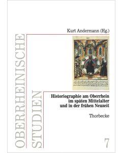Historiographie am Oberrhein im späten Mittelalter und in der frühen Neuzeit