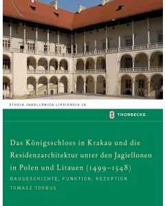 Das Königsschloss in Krakau und die Residenzarchitektur unter den Jagiellonen in Polen und Litauen (1499-1548)