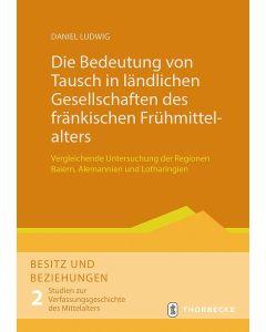 Die Bedeutung von Tausch in ländlichen Gesellschaften des fränkischen Frühmittelalters