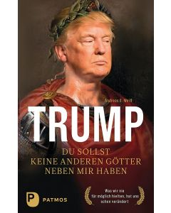 Trump – Du sollst keine anderen Götter neben mir haben
