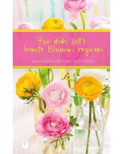 Für dich soll's bunte Blumen regnen