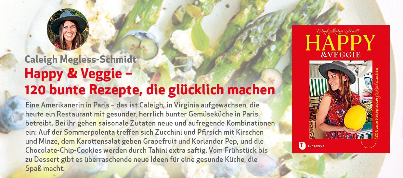 Caleigh Megless-Schmidt: Happy & Veggie – 120 bunte Rezepte, die glücklich machen