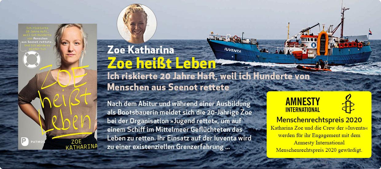 Zoe Katharina:  Zoe heißt Leben - Ich riskierte 20 Jahre Haft, weil ich Hunderte von Menschen aus Seenot rettete. Und ich würde es wieder tun.