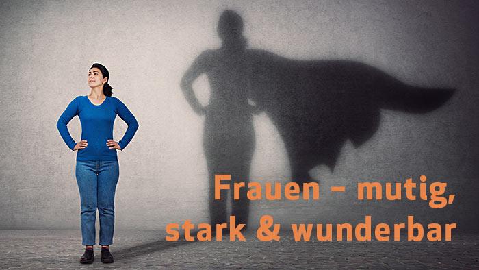 Frauen – mutig, stark & wunderbar